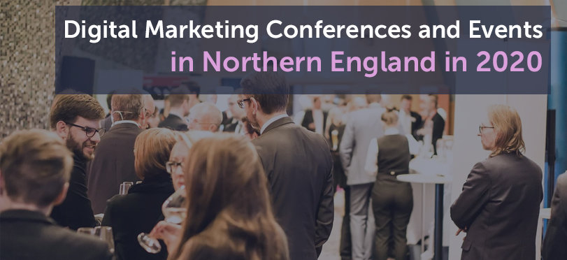 Digital Marketing Conferences and Events in Northern England in 2020